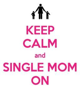 Keep Calm and Single Mom On